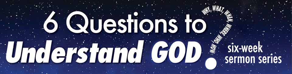 6 Questions Six-Week Sermon Series