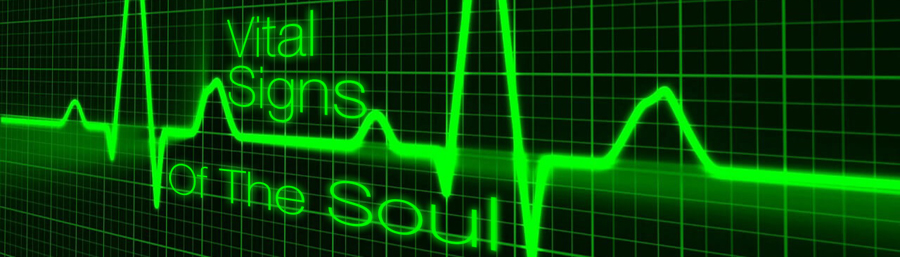 Vital Signs of the Soul
