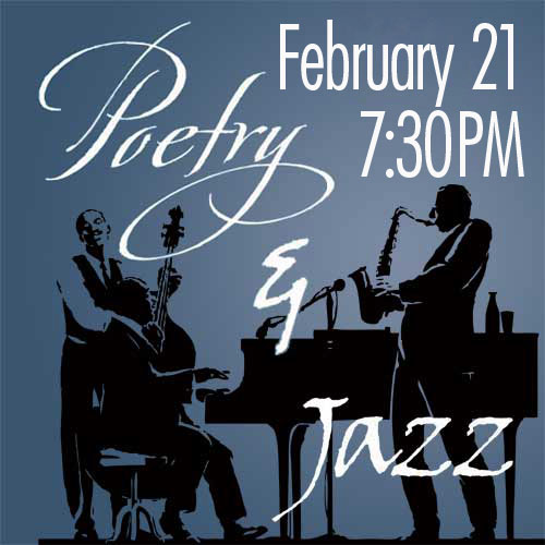 Poetry & Jazz February 21 at 7:30PM